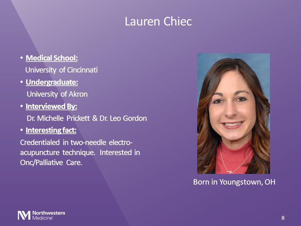 Lauren Chiec Medical School: University of Cincinnati Undergraduate: University of Akron Interviewed By: Dr. Michelle Prickett & Dr. Leo Gordon Intere