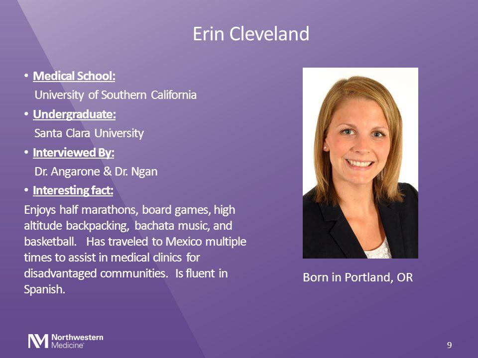 Erin Cleveland Medical School: University of Southern California Undergraduate: Santa Clara University Interviewed By: Dr. Angarone & Dr. Ngan Interes