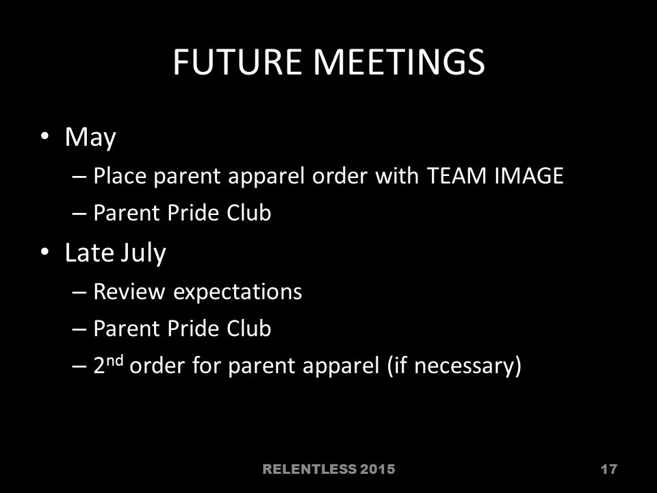 FUTURE MEETINGS May – Place parent apparel order with TEAM IMAGE – Parent Pride Club Late July – Review expectations – Parent Pride Club – 2 nd order
