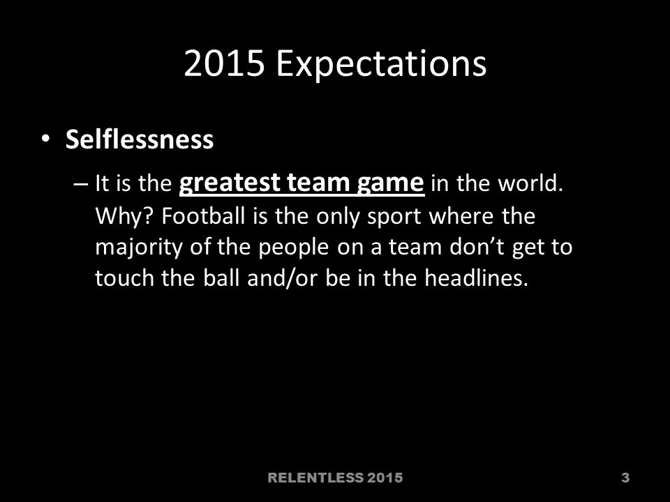 2015 Expectations Selflessness – It is the greatest team game in the world.