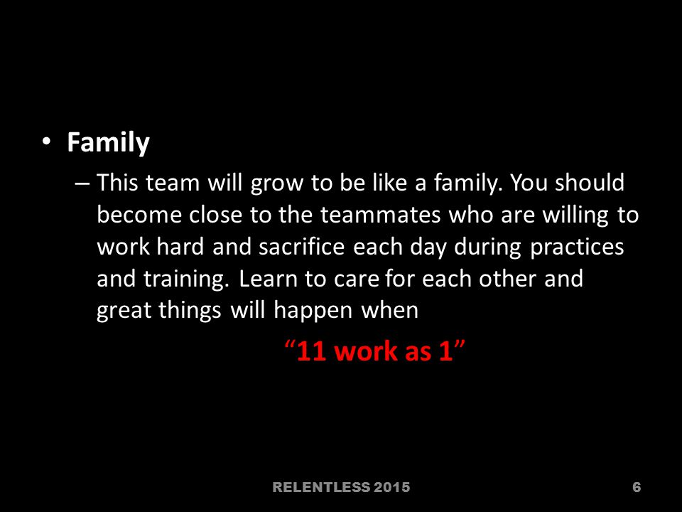 Family – This team will grow to be like a family.