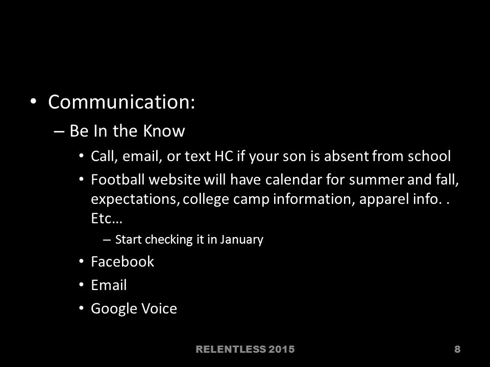 Communication: – Be In the Know Call, email, or text HC if your son is absent from school Football website will have calendar for summer and fall, exp
