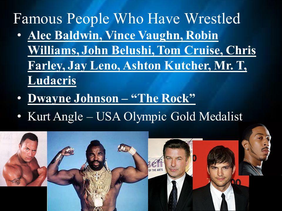 Famous People Who Have Wrestled Alec Baldwin, Vince Vaughn, Robin Williams, John Belushi, Tom Cruise, Chris Farley, Jay Leno, Ashton Kutcher, Mr.