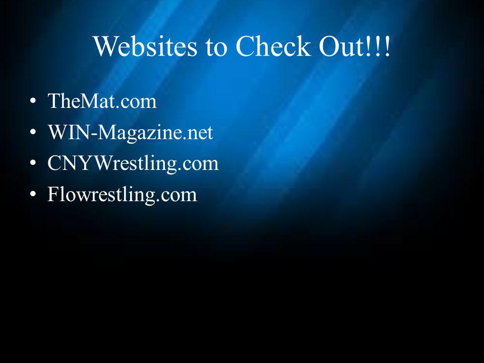 Websites to Check Out!!! TheMat.com WIN-Magazine.net CNYWrestling.com Flowrestling.com
