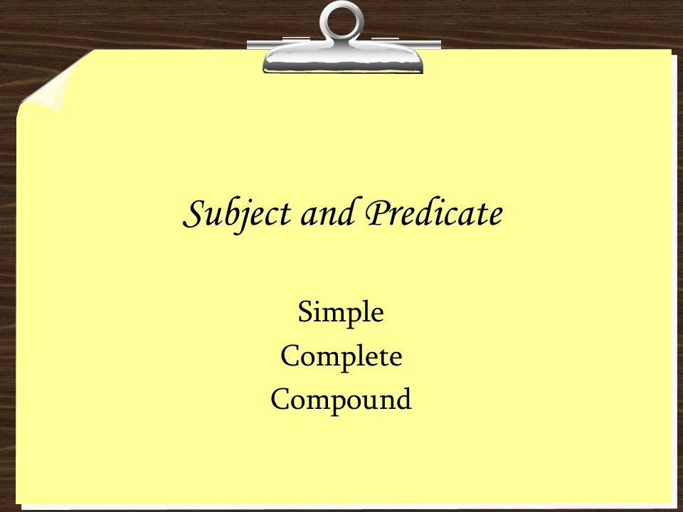 Subject and Predicate Simple Complete Compound