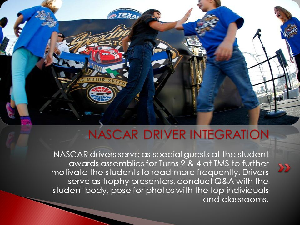 NASCAR drivers serve as special guests at the student awards assemblies for Turns 2 & 4 at TMS to further motivate the students to read more frequentl