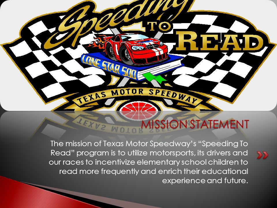 "The mission of Texas Motor Speedway's ""Speeding To Read"" program is to utilize motorsports, its drivers and our races to incentivize elementary school"