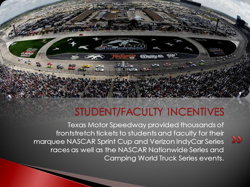 Texas Motor Speedway provided thousands of frontstretch tickets to students and faculty for their marquee NASCAR Sprint Cup and Verizon IndyCar Series