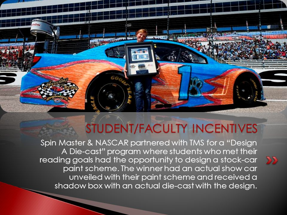 "Spin Master & NASCAR partnered with TMS for a ""Design A Die-cast"" program where students who met their reading goals had the opportunity to design a s"