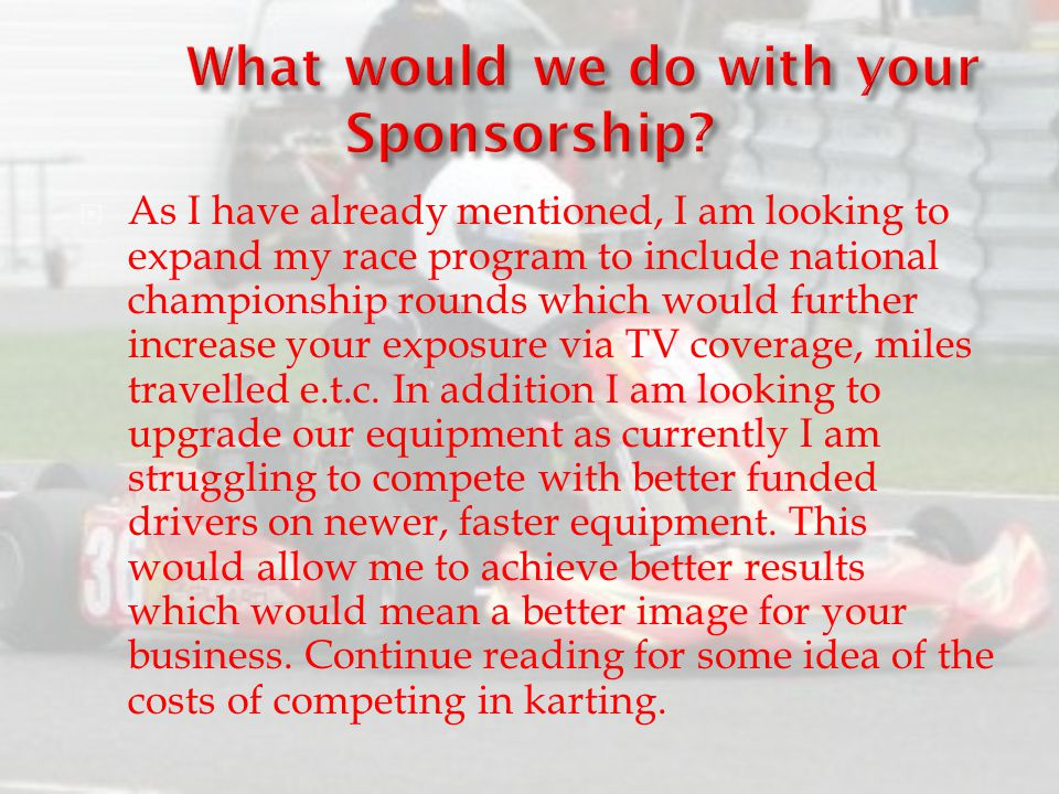  As I have already mentioned, I am looking to expand my race program to include national championship rounds which would further increase your exposu