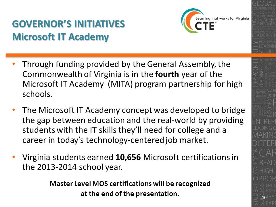 GOVERNOR'S INITIATIVES Microsoft IT Academy Through funding provided by the General Assembly, the Commonwealth of Virginia is in the fourth year of the Microsoft IT Academy (MITA) program partnership for high schools.