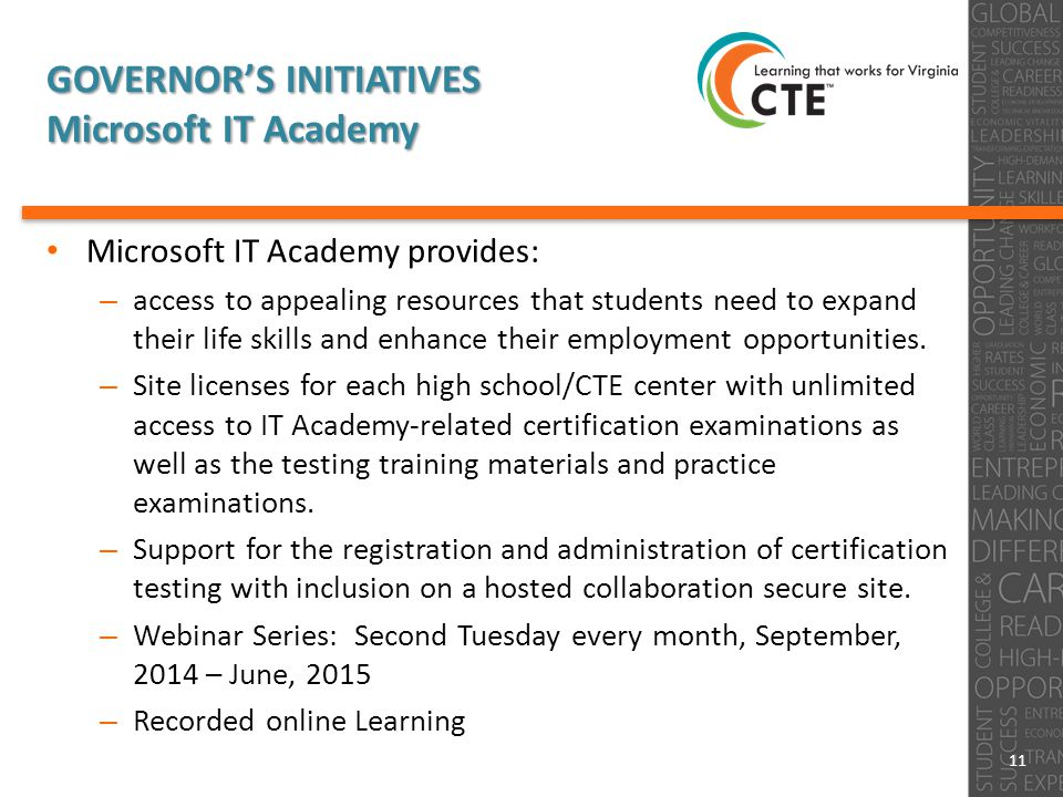 GOVERNOR'S INITIATIVES Microsoft IT Academy Microsoft IT Academy provides: – access to appealing resources that students need to expand their life skills and enhance their employment opportunities.