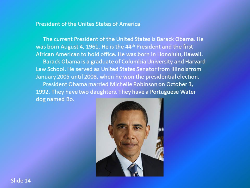 President of the Unites States of America The current President of the United States is Barack Obama.