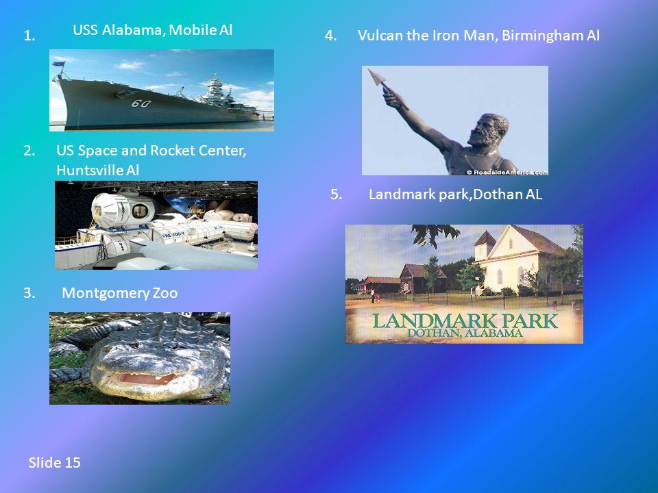 1. USS Alabama, Mobile Al US Space and Rocket Center, Huntsville Al 2.