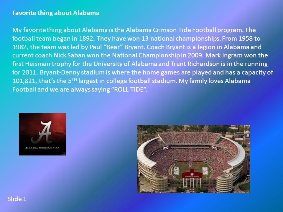 Favorite thing about Alabama My favorite thing about Alabama is the Alabama Crimson Tide Football program.