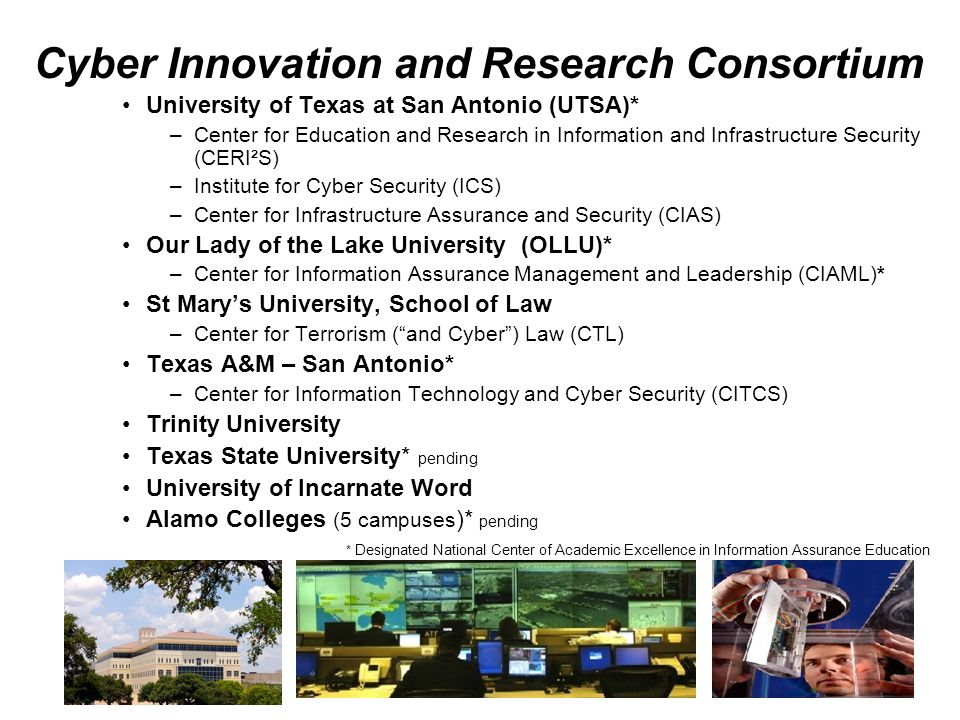 University of Texas at San Antonio (UTSA)* –Center for Education and Research in Information and Infrastructure Security (CERI²S) –Institute for Cyber