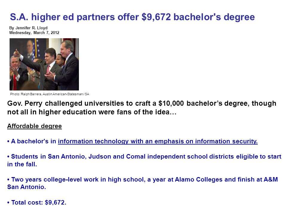 28 S.A. higher ed partners offer $9,672 bachelor's degree By Jennifer R. Lloyd Wednesday, March 7, 2012 Gov. Perry challenged universities to craft a