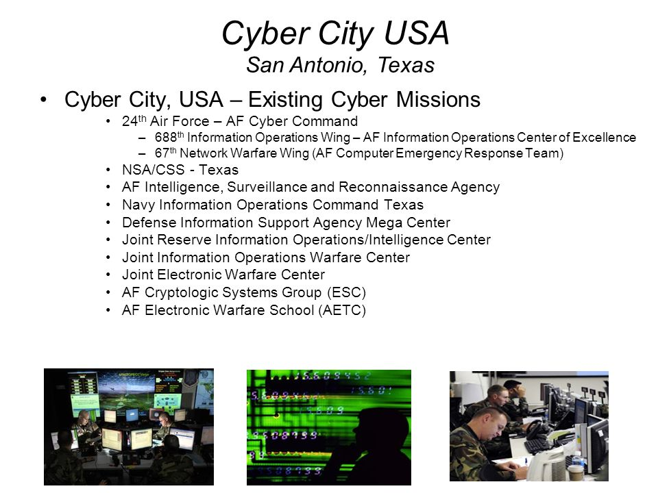 Cyber City, USA – Existing Cyber Missions 24 th Air Force – AF Cyber Command –688 th Information Operations Wing – AF Information Operations Center of