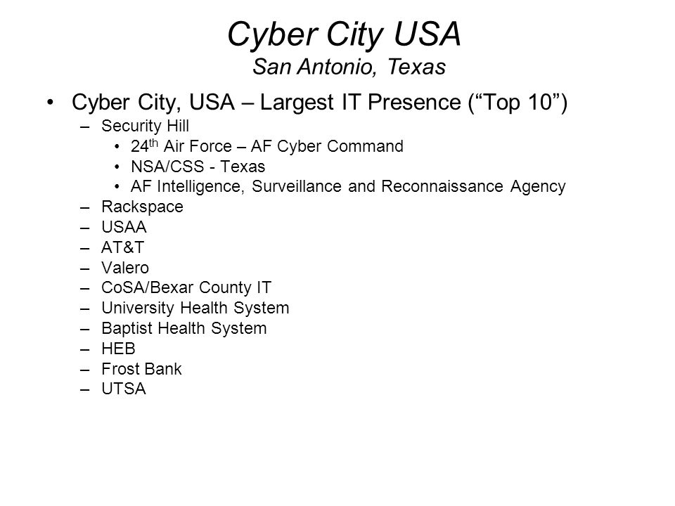 """Cyber City, USA – Largest IT Presence (""""Top 10"""") –Security Hill 24 th Air Force – AF Cyber Command NSA/CSS - Texas AF Intelligence, Surveillance and R"""
