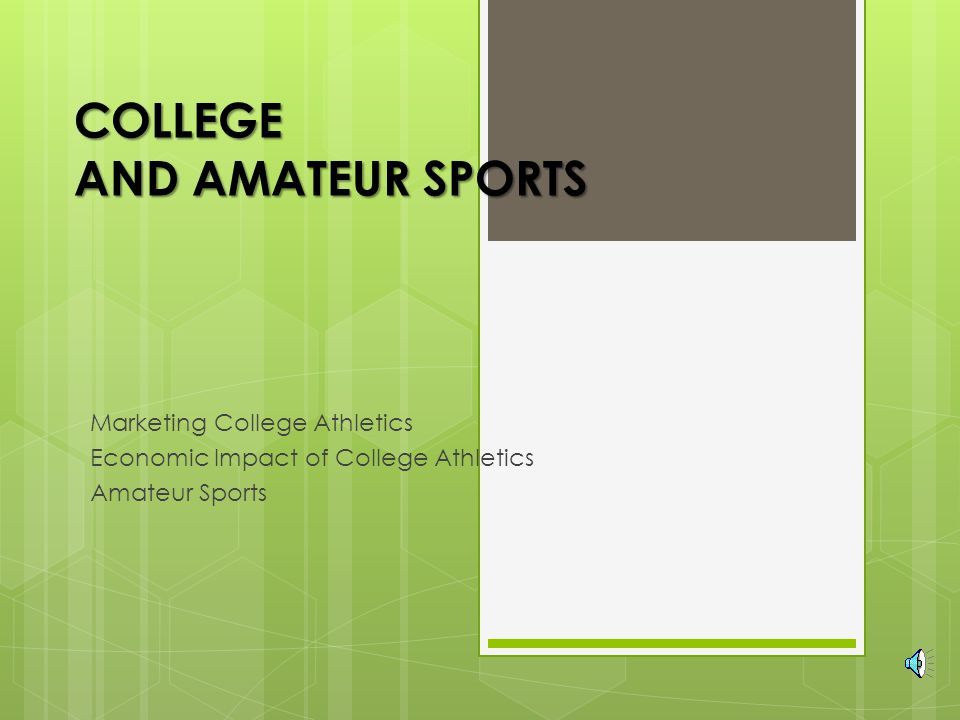 Effects of Collegiate Sports  A winning team has economic implications for school, community, region, and state  Fan expectation  Promotion of organization's goods and services