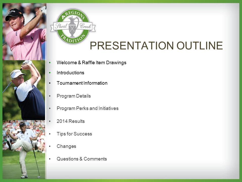 PRESENTATION OUTLINE Welcome & Raffle Item Drawings Introductions Tournament Information Program Details Program Perks and Initiatives 2014 Results Tips for Success Changes Questions & Comments