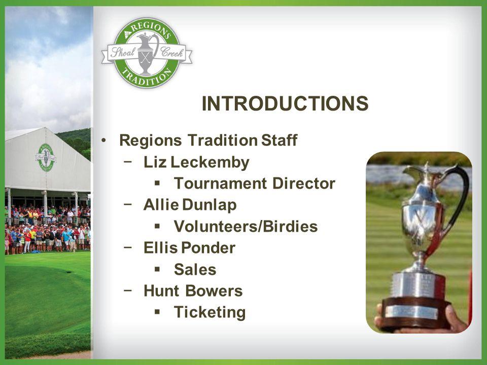 INTRODUCTIONS Regions Tradition Staff −Liz Leckemby  Tournament Director −Allie Dunlap  Volunteers/Birdies −Ellis Ponder  Sales −Hunt Bowers  Ticketing