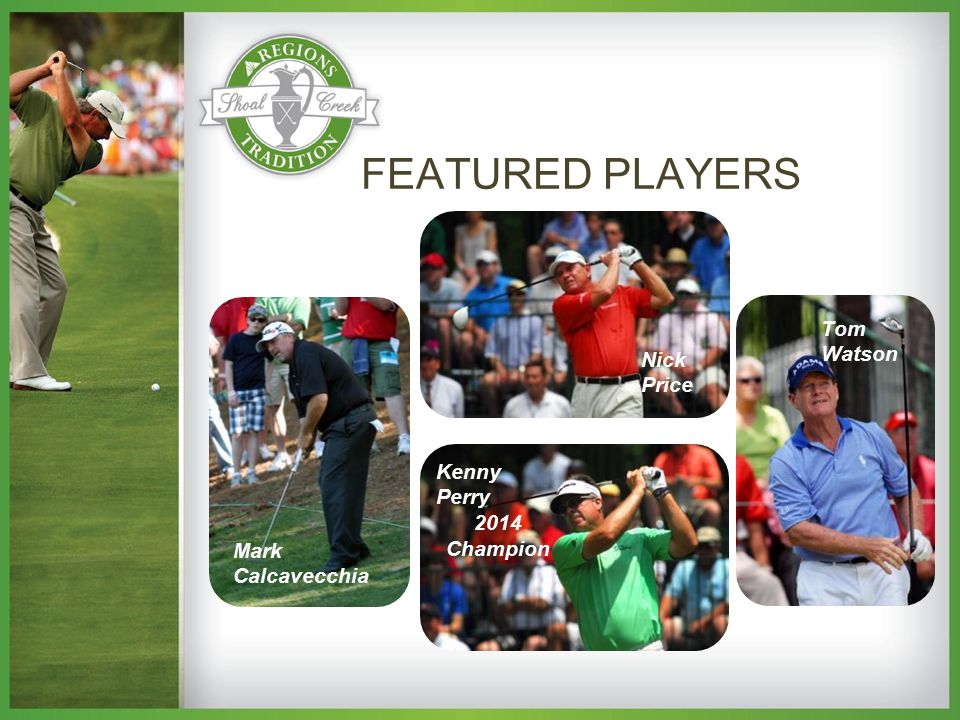 Nick Price Tom Watson Kenny Perry 2014 Champion Mark Calcavecchia FEATURED PLAYERS