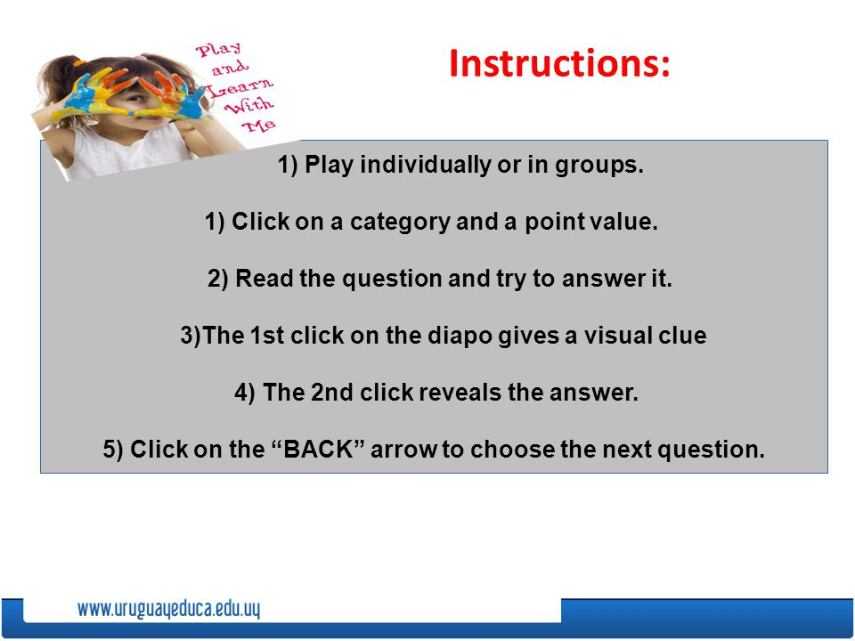 Instructions: 1) Play individually or in groups. 1) Click on a category and a point value.
