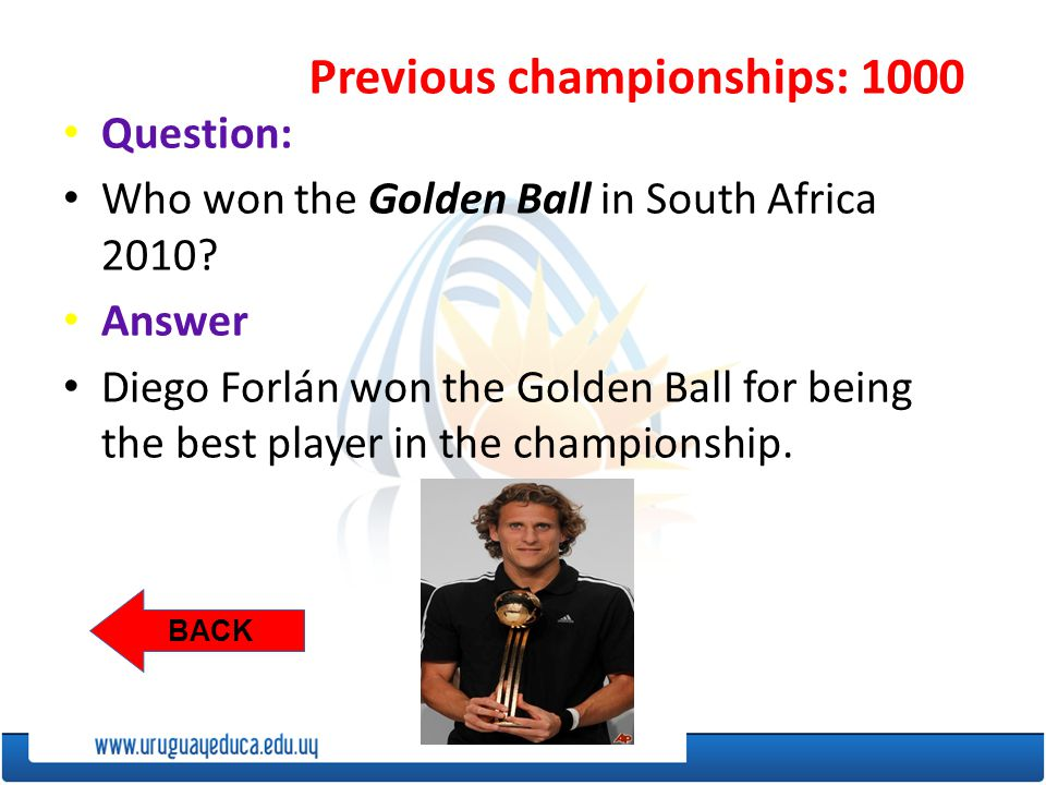 Previous championships: 1000 BACK Question: Who won the Golden Ball in South Africa 2010.