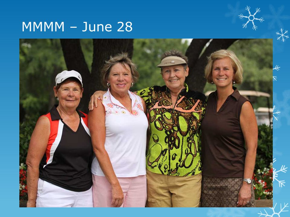 MMMM – June 28  1 st Place Team: Nancy Gebhard, Diane Kirwan, Anne Jewell, Karen Slotterback  2 nd Place Team: Geri Judd, Judy Williams, Linda Drees, Tricia Minnig  3 rd Place Team: Beverly Teague, Christine Zeigler, Chris Lamb, Keri Doolittle