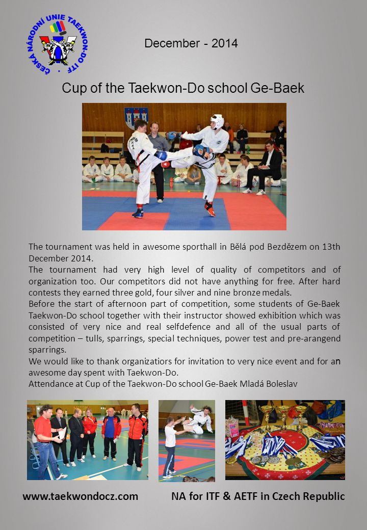 Cup of the Taekwon-Do school Ge-Baek The tournament was held in awesome sporthall in Bělá pod Bezdězem on 13th December 2014.