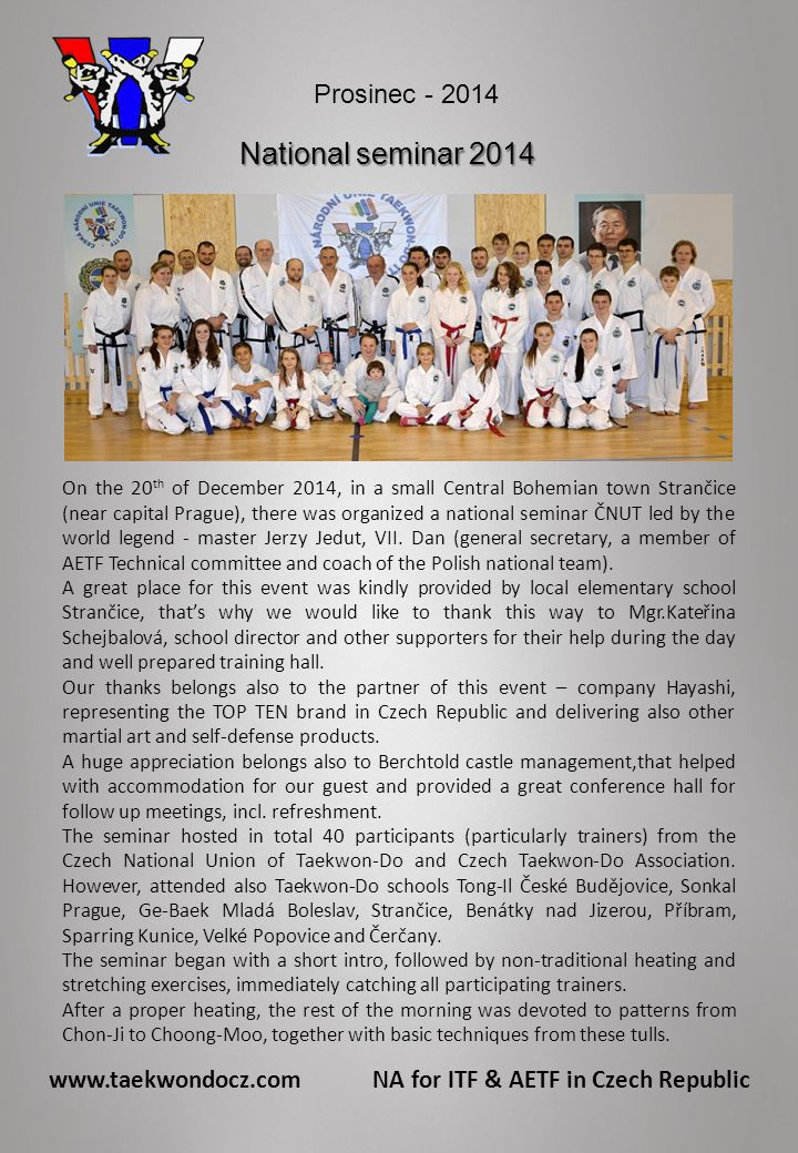 www.taekwondocz.com NA for ITF & AETF in Czech Republic National seminar 2014 On the 20 th of December 2014, in a small Central Bohemian town Strančice (near capital Prague), there was organized a national seminar ČNUT led by the world legend - master Jerzy Jedut, VII.
