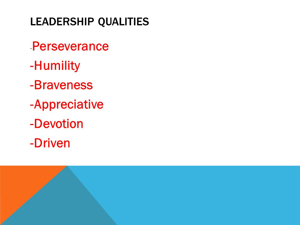 LEADERSHIP QUALITIES - Perseverance -Humility -Braveness -Appreciative -Devotion -Driven