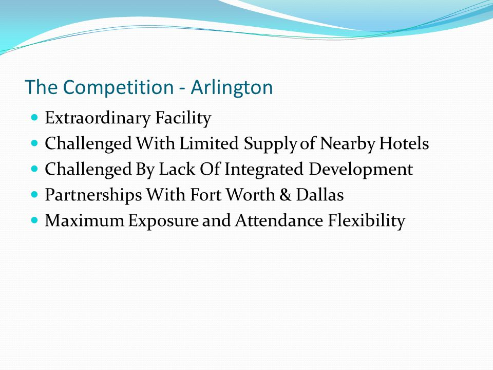 The Competition - Arlington Extraordinary Facility Challenged With Limited Supply of Nearby Hotels Challenged By Lack Of Integrated Development Partne