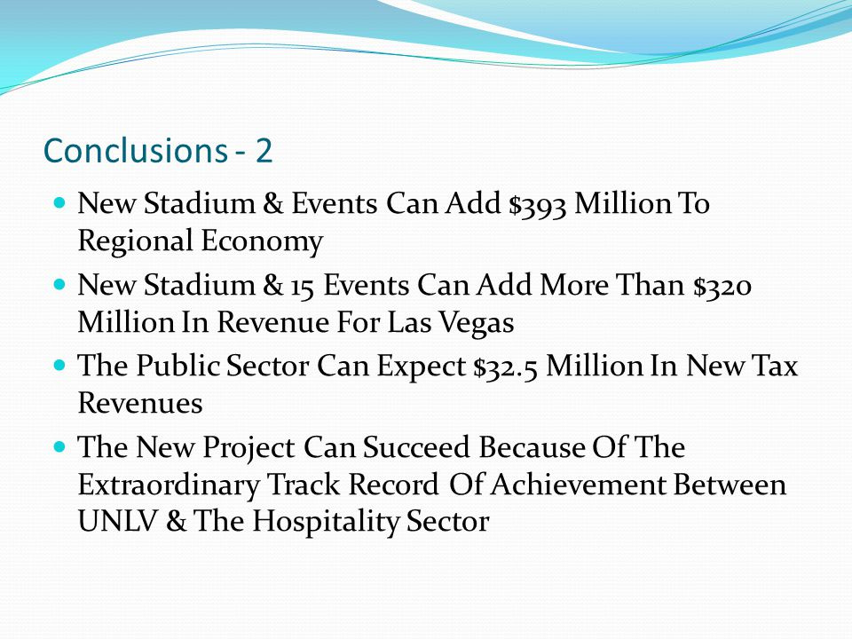 Conclusions - 2 New Stadium & Events Can Add $393 Million To Regional Economy New Stadium & 15 Events Can Add More Than $320 Million In Revenue For La