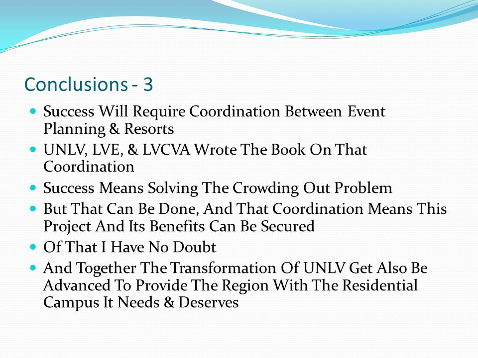 Conclusions - 3 Success Will Require Coordination Between Event Planning & Resorts UNLV, LVE, & LVCVA Wrote The Book On That Coordination Success Mean