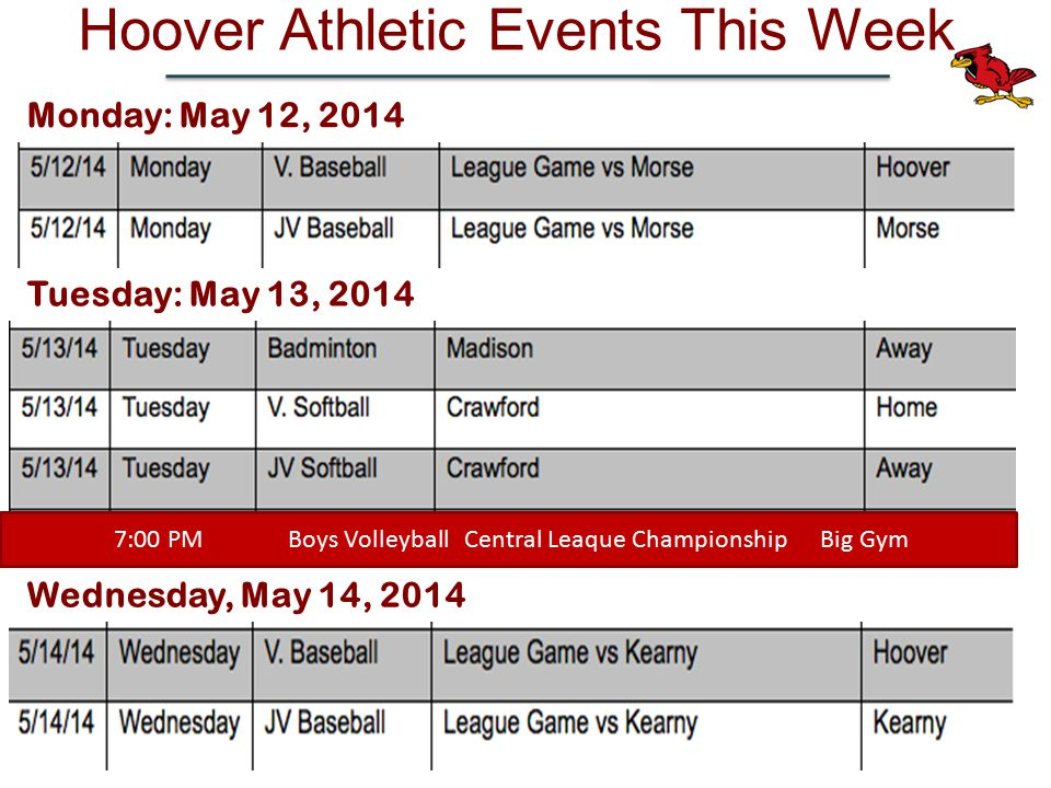 Hoover Athletic Events This Week Wednesday, May 14, 2014 Tuesday: May 13, 2014 Monday: May 12, 2014 Central League Championship 7:00 PM Boys Volleyball Central Leaque Championship Big Gym