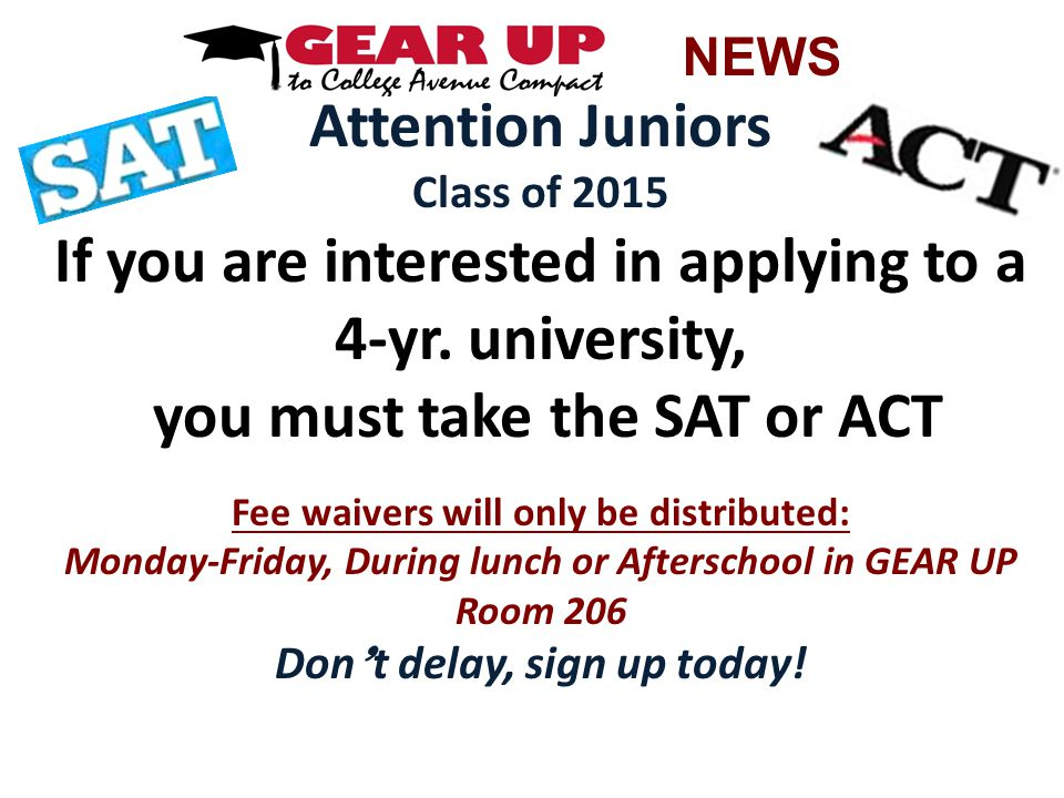 Attention Juniors Class of 2015 If you are interested in applying to a 4-yr.