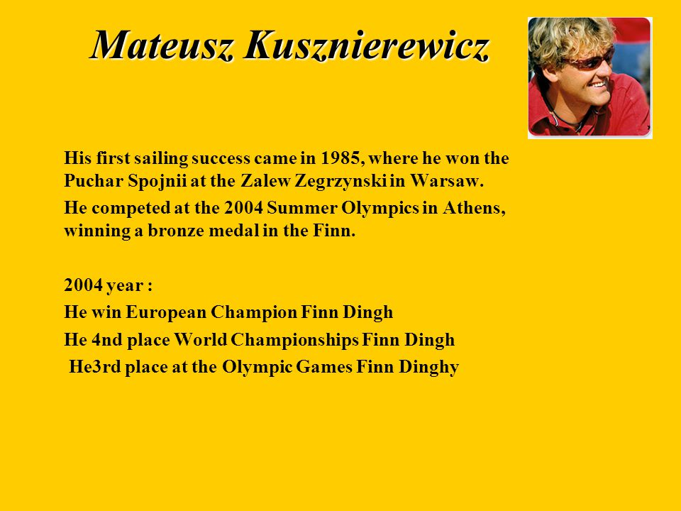 Mateusz Kusznierewicz His first sailing success came in 1985, where he won the Puchar Spojnii at the Zalew Zegrzynski in Warsaw.