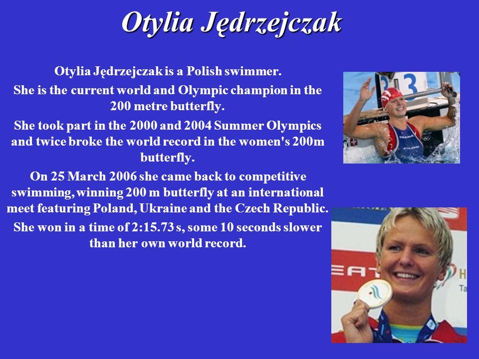 Otylia Jędrzejczak Otylia Jędrzejczak is a Polish swimmer.
