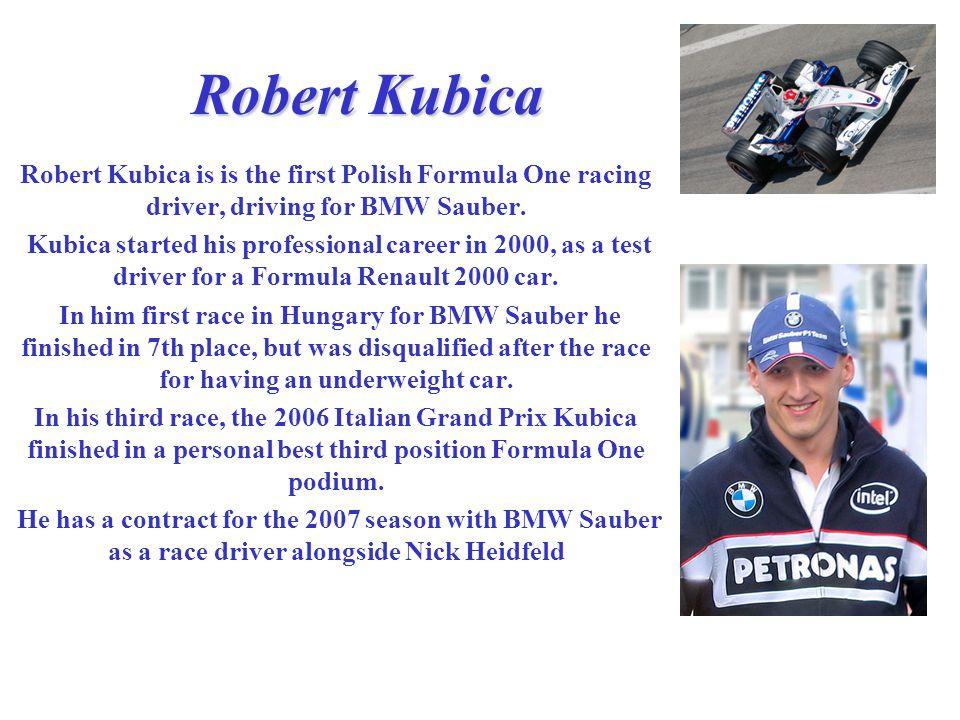 Robert Kubica Robert Kubica is is the first Polish Formula One racing driver, driving for BMW Sauber.