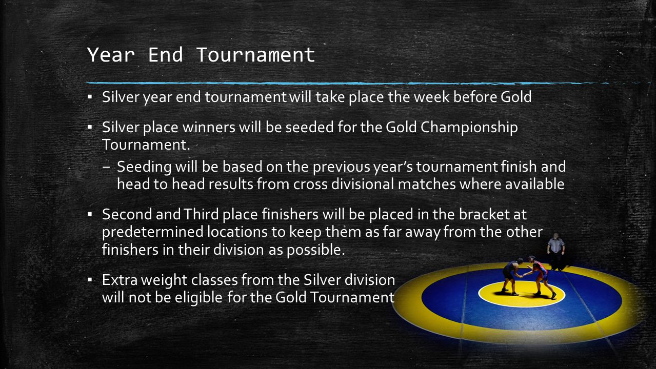 Year End Tournament ▪ Silver year end tournament will take place the week before Gold ▪ Silver place winners will be seeded for the Gold Championship Tournament.