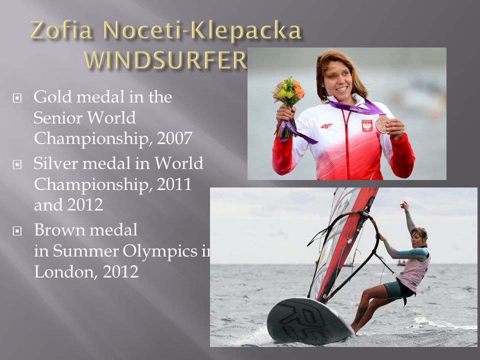  Gold medal in the Senior World Championship, 2007  Silver medal in World Championship, 2011 and 2012  Brown medal in Summer Olympics in London, 2012