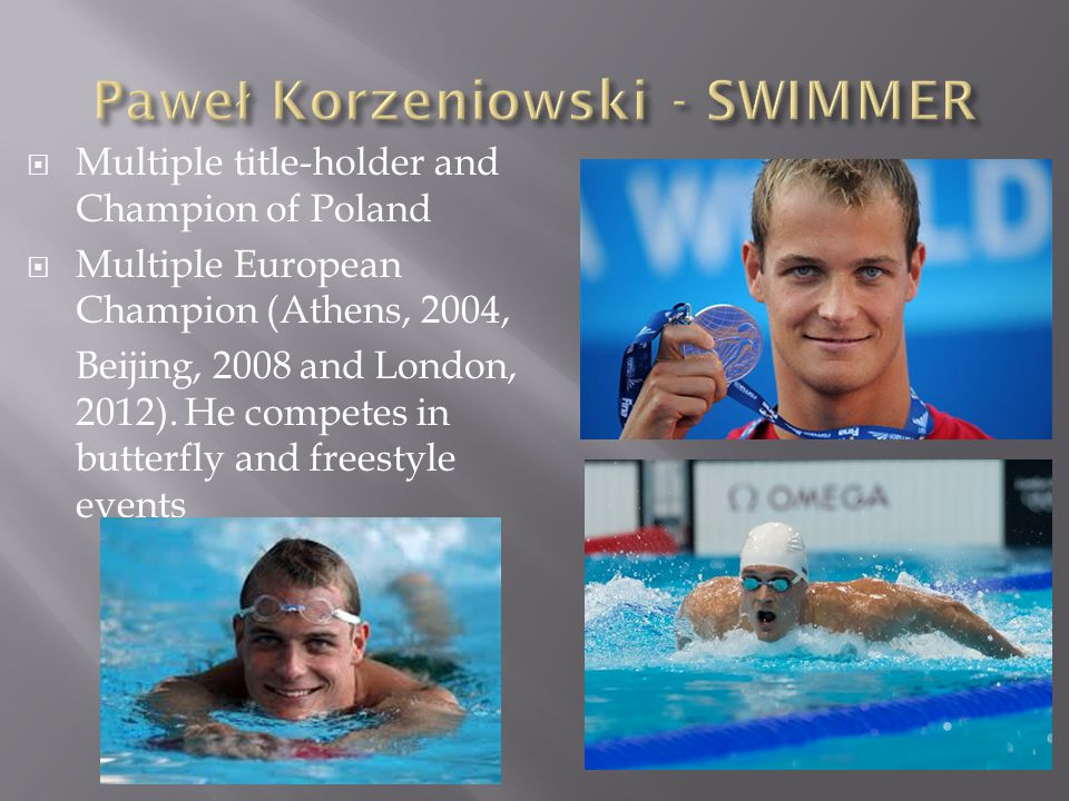  Multiple title-holder and Champion of Poland  Multiple European Champion (Athens, 2004, Beijing, 2008 and London, 2012).