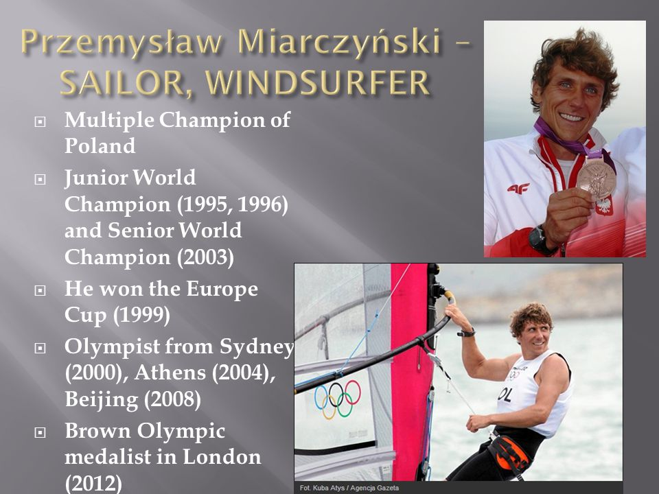  Multiple Champion of Poland  Junior World Champion (1995, 1996) and Senior World Champion (2003)  He won the Europe Cup (1999)  Olympist from Sydney (2000), Athens (2004), Beijing (2008)  Brown Olympic medalist in London (2012)