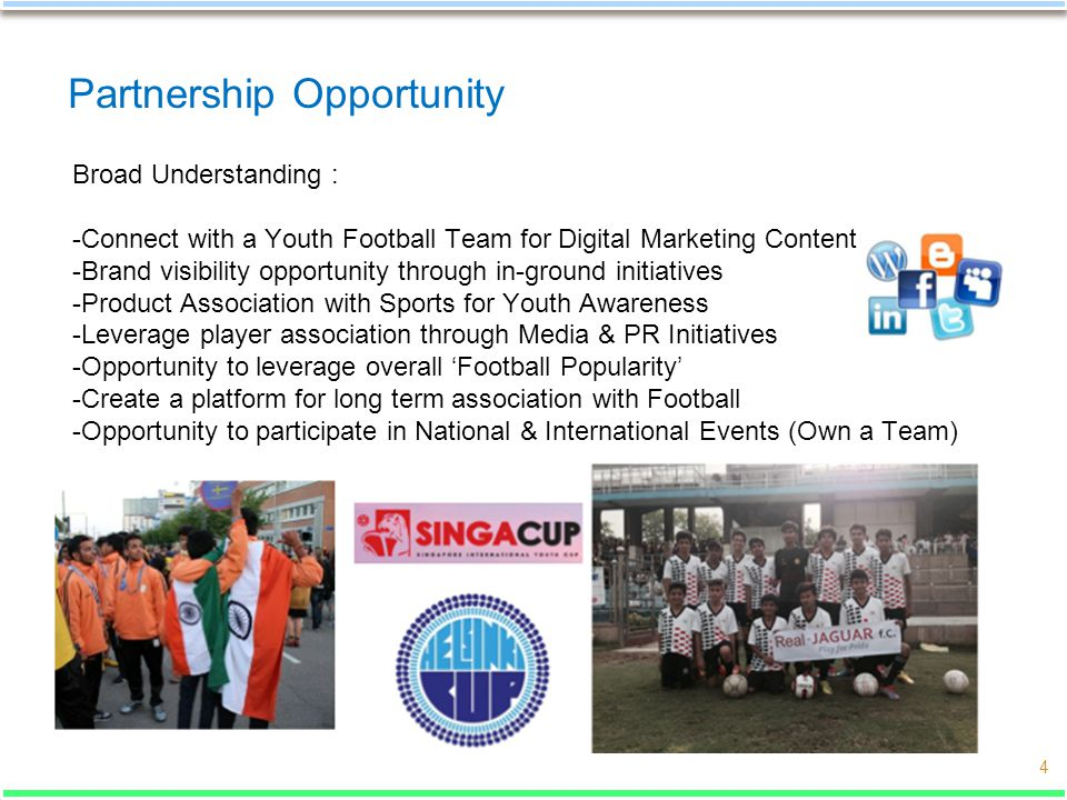4 Partnership Opportunity Broad Understanding : -Connect with a Youth Football Team for Digital Marketing Content -Brand visibility opportunity throug