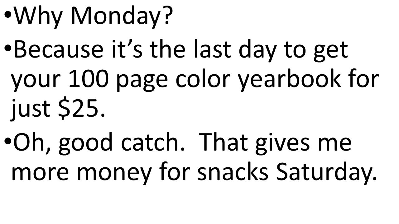 Why Monday. Because it's the last day to get your 100 page color yearbook for just $25.