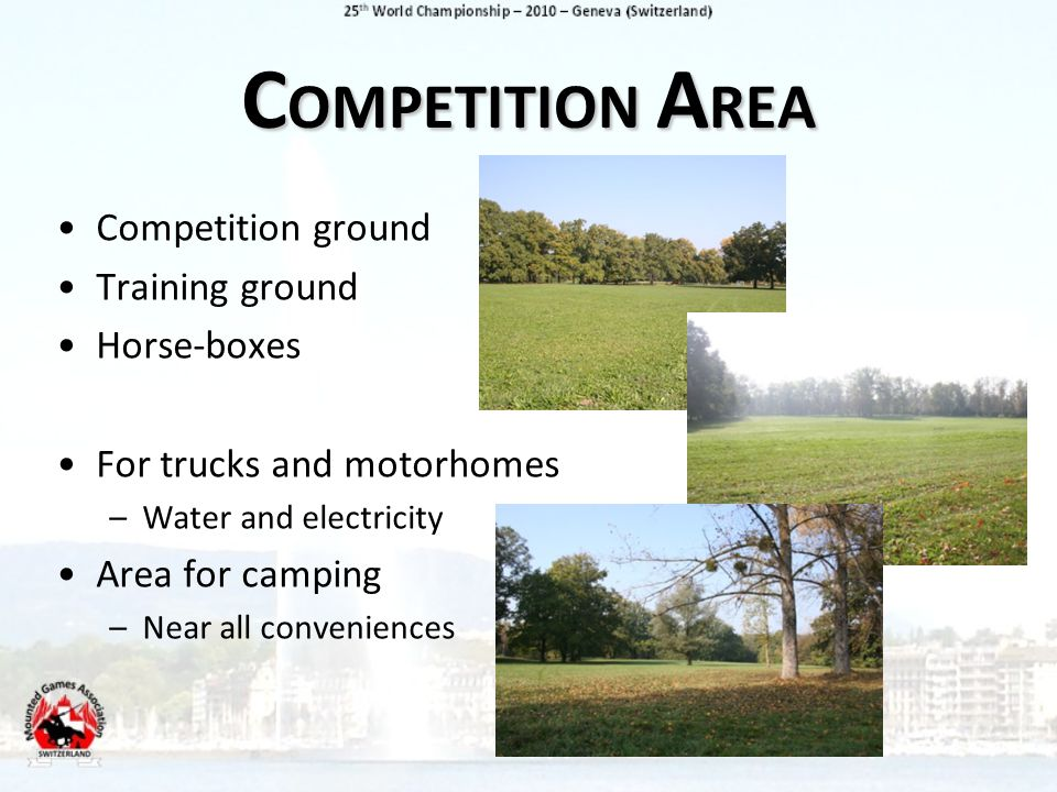 C OMPETITION A REA Competition ground Training ground Horse-boxes For trucks and motorhomes –Water and electricity Area for camping –Near all conveniences