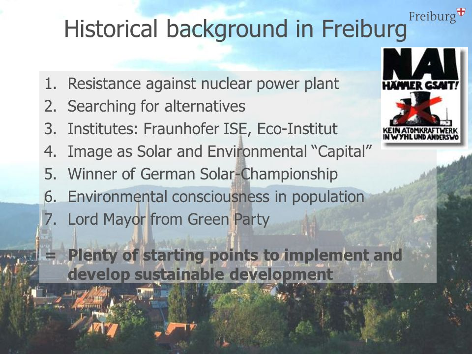 Historical background in Freiburg 1.Resistance against nuclear power plant 2.Searching for alternatives 3.Institutes: Fraunhofer ISE, Eco-Institut 4.I