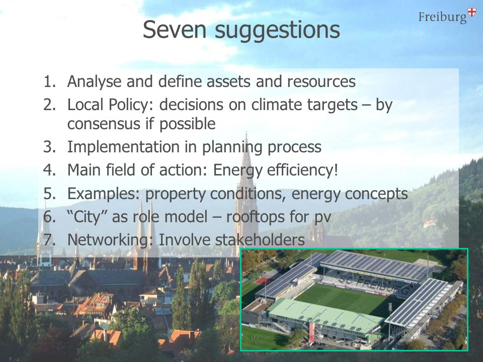 Example 1: Climate targets 1.City council decisions on climate targets 2.If possible by consensus 3.Realistic targets 4.Achievable targets in defined period of time 5.Regular Monitoring 6.Reporting to city council 7.Communication